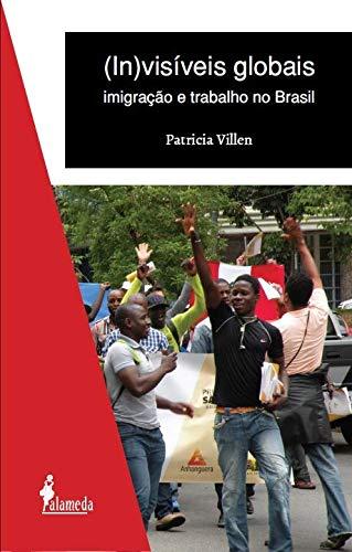 (In)visíveis Globais: Imigração e Trabalho no Brasil, livro de Patrícia Villen