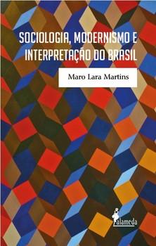 Sociologia, modernismo e interpretação do Brasil, livro de Maro Lara Martins