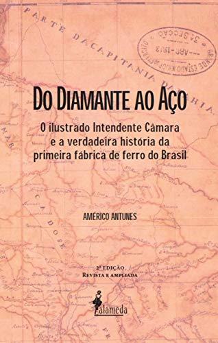 Do Diamante ao Aço: o Ilustrado Intendente Câmara e a Verdadeira História da Primeira Fábrica de Ferro do Brasil, livro de Américo Antunes