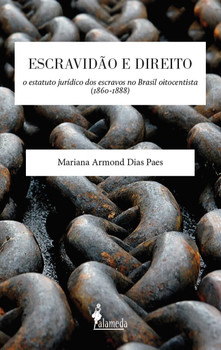 Escravidão e direito. O estatuto jurídico dos escravos no Brasil oitocentista (1860-1888), livro de Mariana Armond Dias Paes