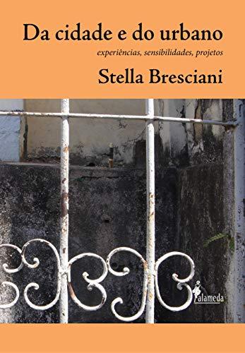 Da Cidade e do Urbano: Experiências, Sensibilidades, Projetos, livro de Stella Bresciani