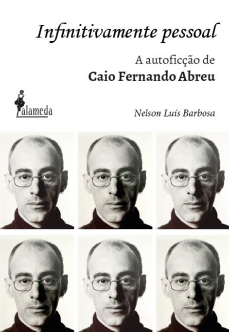 Infinitivamente pessoal - a autoficção de Caio Fernando Abreu, livro de Nelson Luís Barbosa
