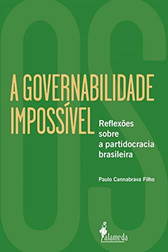 A Governabilidade Impossível: Reflexões Sobre a Partidocracia Brasileira, livro de Paulo Cannabrava Filho