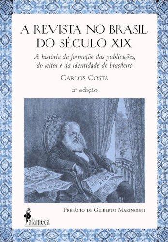 A revista no Brasil do século XIX - 2ª edição, livro de Carlos Costa