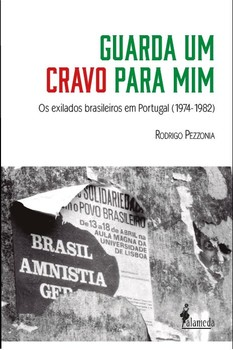 Guarda um cravo para mim. Os exilados brasileiros em Portugal (1974-1982), livro de Rodrigo Pezzonia