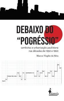 """Debaixo do """"pogréssio"""". Sambistas e urbanização paulistana nas décadas de 1950 e 1960, livro de Marcos Virgílio da Silva"""