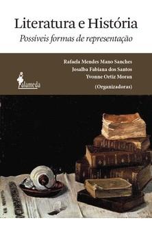 Literatura e história. Possíveis formas de representação, livro de Rafaela Mendes Mano Sanches, Josalba Fabiana dos Santos, Yvonne Ortiz Moran (orgs.)