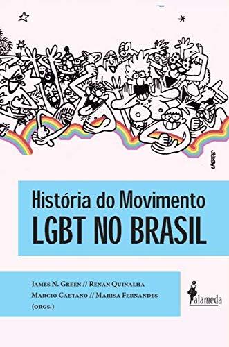 História do Movimento LGBT no Brasil, livro de James N. Green, Renan Quinalha, Marcio Caetano, Marisa Fernandes
