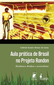 Aula prática de Brasil no Projeto Rondon. Estudantes, ditadura e nacionalismo, livro de Gabriel Amato Bruno de Lima