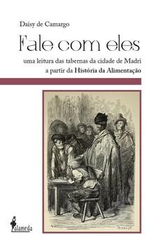 Fale com eles. Uma leitura das tabernas da cidade de Madri a partir da história da alimentação (séculos XIX e XX), livro de Daisy de Camargo