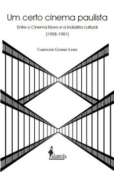 Um certo cinema paulista. Entre o Cinema Novo e a indústria cultural (1958-1981), livro de Caroline Gomes Leme