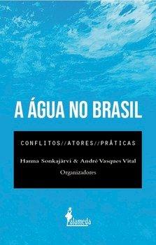 A água no Brasil. Conflitos, atores e práticas, livro de Hanna Sonkajärvi, André Vasques Vital (orgs.)