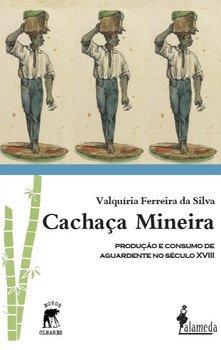 Cachaça mineira - Produção e consumo de aguardente no século XVIII, livro de Valquíria Ferreira da Silva