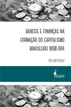 Bancos e finanças na formação do capitalismo brasileiro 1890-1914, livro de William Nozaki
