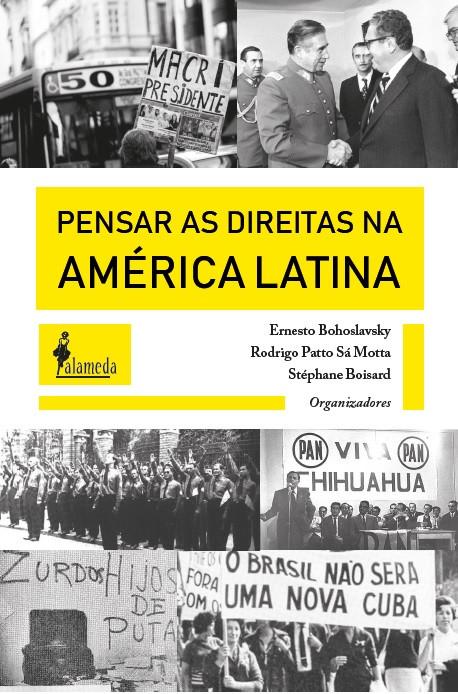 Pensar as direitas na América Latina, livro de Ernesto Bohoslavsky, Rodrigo Patto Sá Motta, Stéphane Boisard (orgs.)
