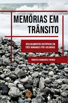 Memórias em trânsito - Deslocamentos distópicos em três romances pós-coloniais, livro de Roberta Guimarães Franco
