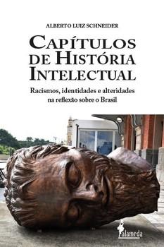 Capítulos de história intelectual. Racismo, identidades e alteridades na reflexão sobre o Brasil, livro de Alberto Luiz Schneider