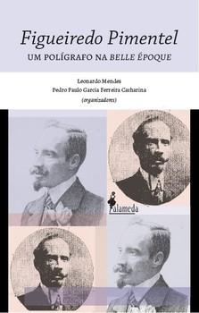 Figueiredo Pimentel. Um polígrafo na Belle Époque, livro de Leonardo Mendes, Pedro Paulo Garcia Ferreira Catharina (orgs.)