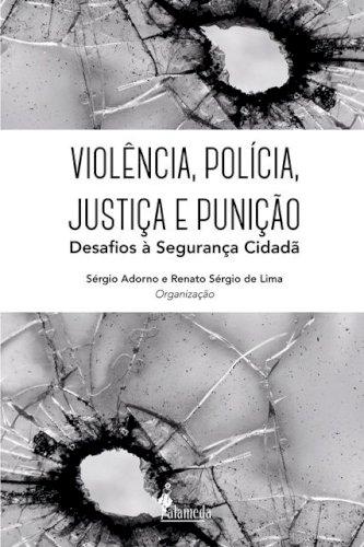 Violência, polícia, justiça e punição: desafios à segurança cidadã, livro de Sérgio Adorno, Renato Sérgio de Lima [orgs.]