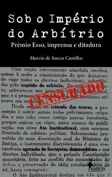 Sob o império do arbítrio - Prêmio Esso, imprensa e ditadura, livro de Marcio de Souza Castilho