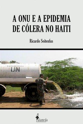 A ONU e a epidemia de cólera no Haiti, livro de Ricardo Seitenfus