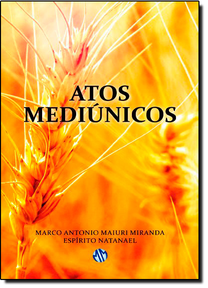 Atos Mediúnicos, livro de Marco Antonio Maiuri Miranda