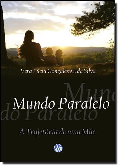 Mundo Paralelo: A Trajetória de uma Mãe, livro de Vera Lucia Gonzales M. da Silva