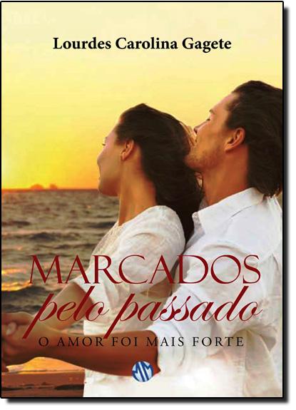 Marcados Pelo Passado: O Amor Foi Mais Forte, livro de Lourdes Carolina Gagete