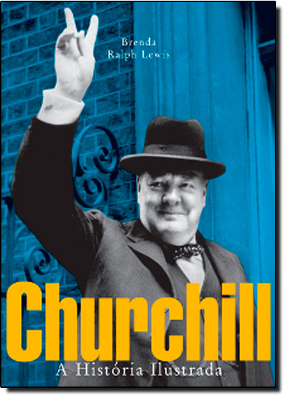 Churchill: a História Ilustrada, livro de Brenda Ralph Lewis