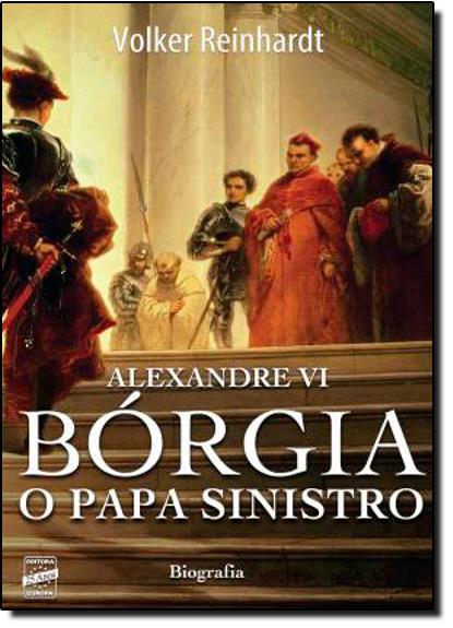Alexandre Vi: Bórgia - o Papa Sinistro, livro de Volker Reinhardt