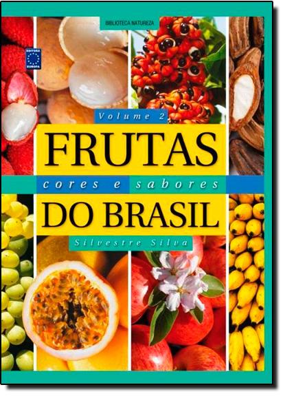 Frutas: Cores e Sabores do Brasil - Vol.2, livro de Silvestre Silva