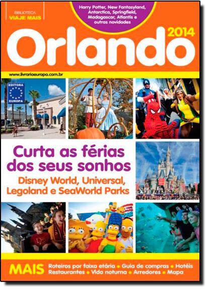 Orlando 2014: Curta as Férias dos seus Sonhos - Disney World, Universal, Legoland e Seaworld Parks, livro de Editora Europa