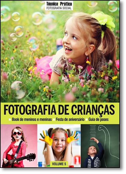 Fotografia de Crianças - Vol.5 - Coleção Técnica & Prática Fotografia Social, livro de Sérgio Branco