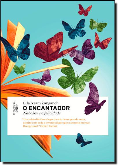 Encantador, O: Nabokov e a Felicidade, livro de Lila Azam Zanganeh