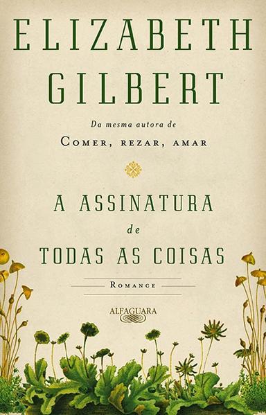 Assinatura De Todas As Coisas, A, livro de Elizabeth Gilbert