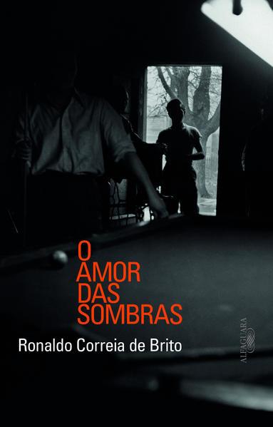 Amor das Sombras, O, livro de Ronaldo Correia de Brito