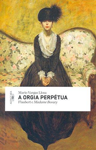 A orgia perpétua – Flaubert e Madame Bovary, livro de Mario Vargas Llosa