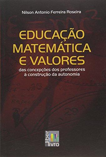 Educação Matemática e Valores. Das Concepções dos Professores à Construção da Autonomia, livro de Nilson Anonio Ferreira Roseira