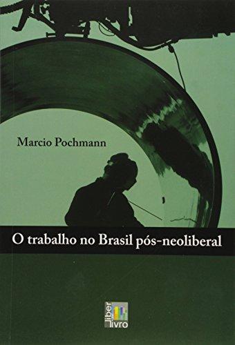O Trabalho no Brasil Pós - Neoliberal, livro de Marcio Pochmann