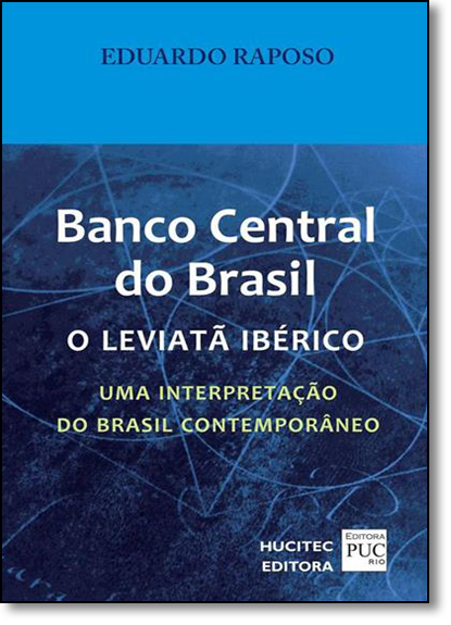 Banco Central do Brasil: O Leviatã Iberico - Uma Interpretação do Brasil Contemporâneo, livro de Eduardo Raposo