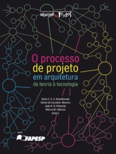 Processo de Projeto em Arquitetura da Teoria a Tecnologia, O, livro de Doris C. C. K. Kowaltowski