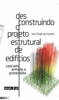 Desconstruindo o projeto estrutural de edificios - Concreto armado e protendido, livro de José Sérgio dos Santos