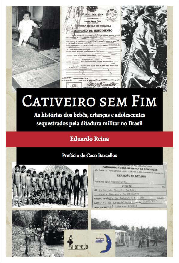 Cativeiro sem fim - As histórias dos bebês, crianças e adolescentes sequestrados pela ditadura militar no Brasil, livro de Eduardo Reina