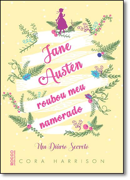 Jane Austen Roubou Meu Namorado: Um Diário Secreto, livro de Cora Harrison