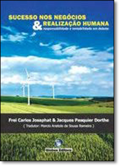 Sucesso nos Negócios & Realização Humana: Responsabilidade e Rentabilidade em Debate, livro de Frei Carlos Josaphat