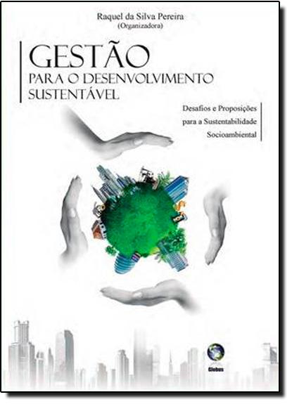 Gestão Para o Desenvolvimento Sustentável: Desafios e Proposições Para a Sustentabilidade Socioambiental, livro de Raquel da Silva Pereira