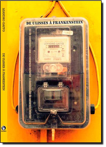 De Ulisses a Frankenstein: Ou do Confronto com a Natureza Exterior a Dominação da Natureza Interior, livro de Leandro Gaffo
