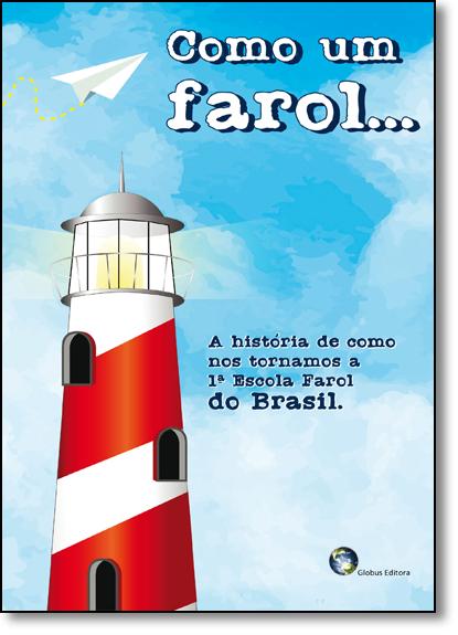 Como um Farol...: A História de Como nos Tornamos a 1ª. Escola Farol do Brasil, livro de Vários Autores