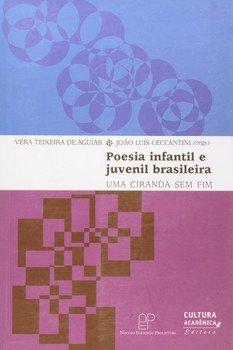 Poesia infantil e juvenil brasileira. Uma ciranda sem fim, livro de Vera Teixeira Aguiar, João Luis Ceccantini [orgs.]