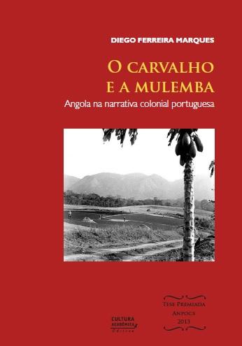 O Carvalho e a mulemba - Angola na narrativa colonial portuguesa, livro de Diego Ferreira Marques